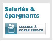 Accédez à votre espace Salariés & Epargnants