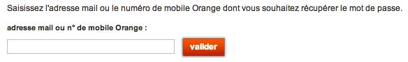 Entre votre numéro de mobile Orange ou votre adresse mail pour recevoir votre mot de passe par courrier ou SMS.