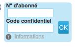 Entrez votre numéro d'abonné et votre code confidentiel